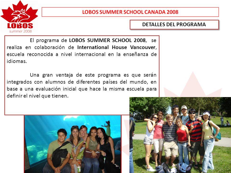 DETALLES DEL PROGRAMA El programa de LOBOS SUMMER SCHOOL 2008, se realiza en colaboración de International House Vancouver, escuela reconocida a nivel internacional en la enseñanza de idiomas.