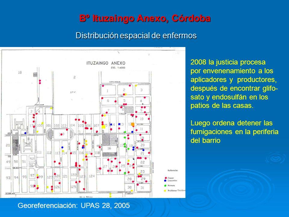 Distribución espacial de enfermos Bº Ituzaingo Anexo, Córdoba Georeferenciación: UPAS 28, 2005 2008 la justicia procesa por envenenamiento a los aplic