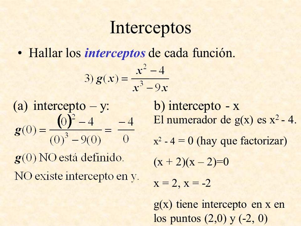 Interceptos Hallar los interceptos de cada función. (a)intercepto – y: b) intercepto - x El numerador de g(x) es x 2 - 4. x 2 - 4 = 0 (hay que factori