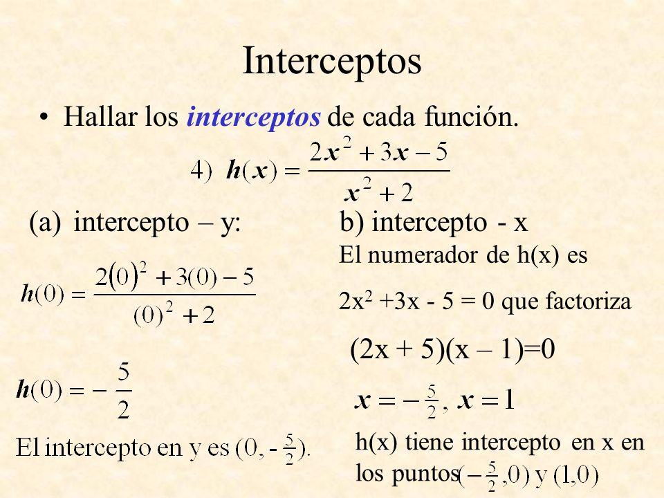 Interceptos Hallar los interceptos de cada función. (a)intercepto – y: b) intercepto - x El numerador de h(x) es 2x 2 +3x - 5 = 0 que factoriza h(x) t