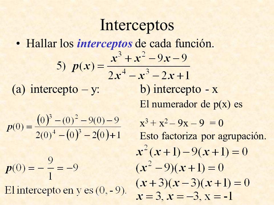 Interceptos Hallar los interceptos de cada función. (a)intercepto – y: b) intercepto - x El numerador de p(x) es x 3 + x 2 – 9x – 9 = 0 Esto factoriza