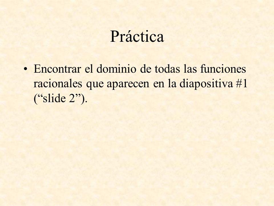Práctica Encontrar el dominio de todas las funciones racionales que aparecen en la diapositiva #1 (slide 2).