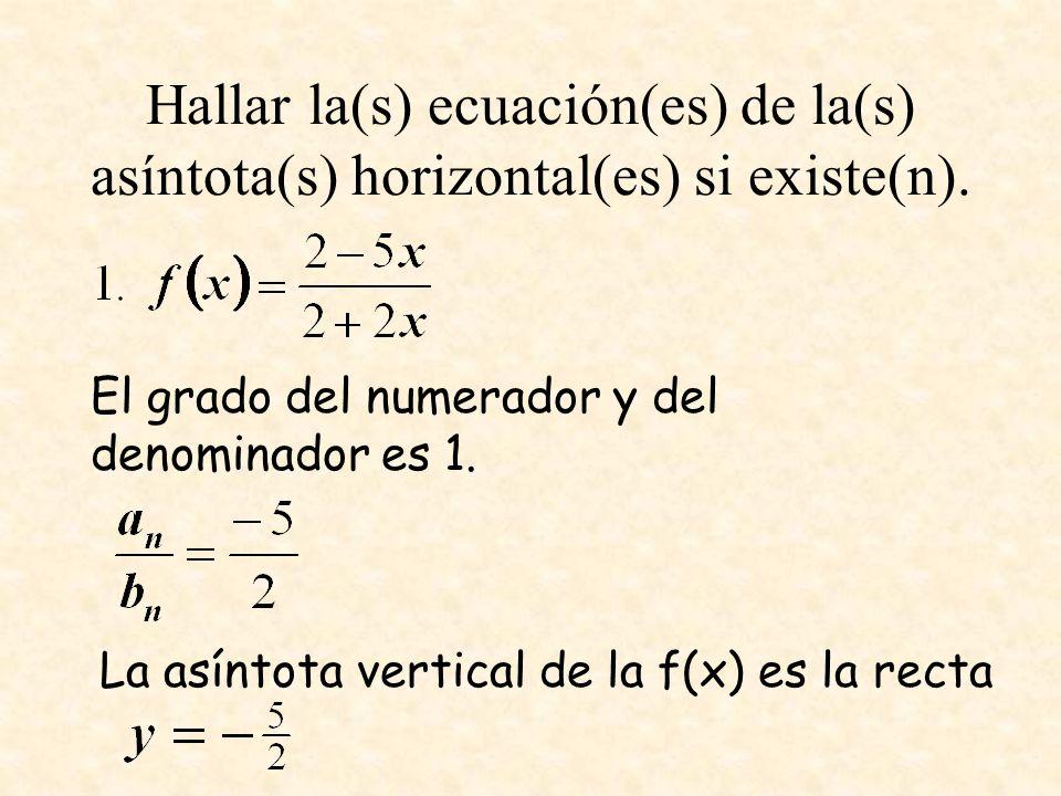 Hallar la(s) ecuación(es) de la(s) asíntota(s) horizontal(es) si existe(n). El grado del numerador y del denominador es 1. La asíntota vertical de la