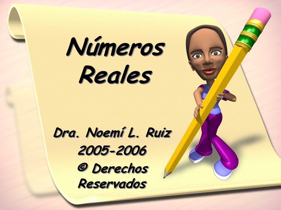 Dra. Noemí L. Ruiz 2005-2006 © Derechos Reservados Dra. Noemí L. Ruiz 2005-2006 © Derechos Reservados Números Reales
