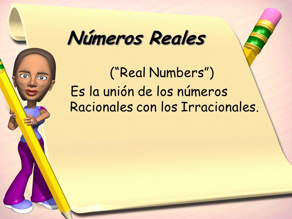 (Real Numbers) Es la unión de los números Racionales con los Irracionales. Números Reales