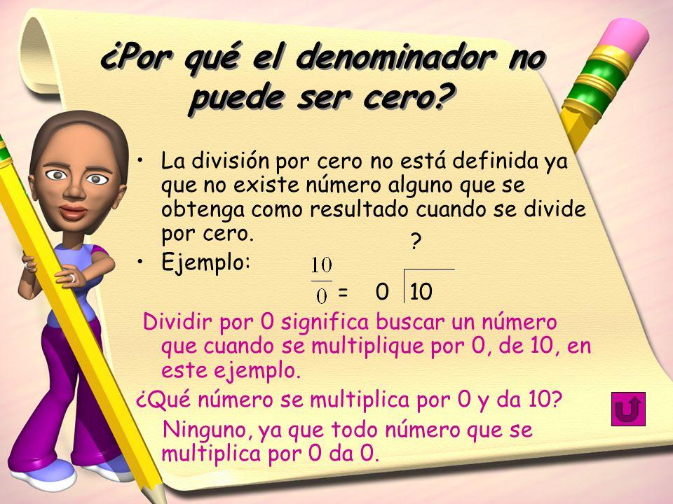 ¿Por qué el denominador no puede ser cero? La división por cero no está definida ya que no existe número alguno que se obtenga como resultado cuando s