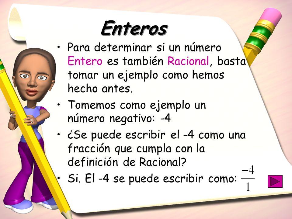 Para determinar si un número Entero es también Racional, basta tomar un ejemplo como hemos hecho antes. Tomemos como ejemplo un número negativo: -4 ¿S