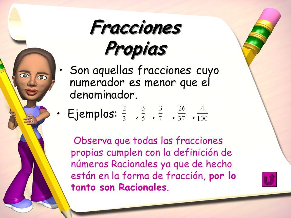 Fracciones Propias Son aquellas fracciones cuyo numerador es menor que el denominador. Observa que todas las fracciones propias cumplen con la definic