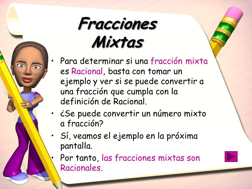 Para determinar si una fracción mixta es Racional, basta con tomar un ejemplo y ver si se puede convertir a una fracción que cumpla con la definición