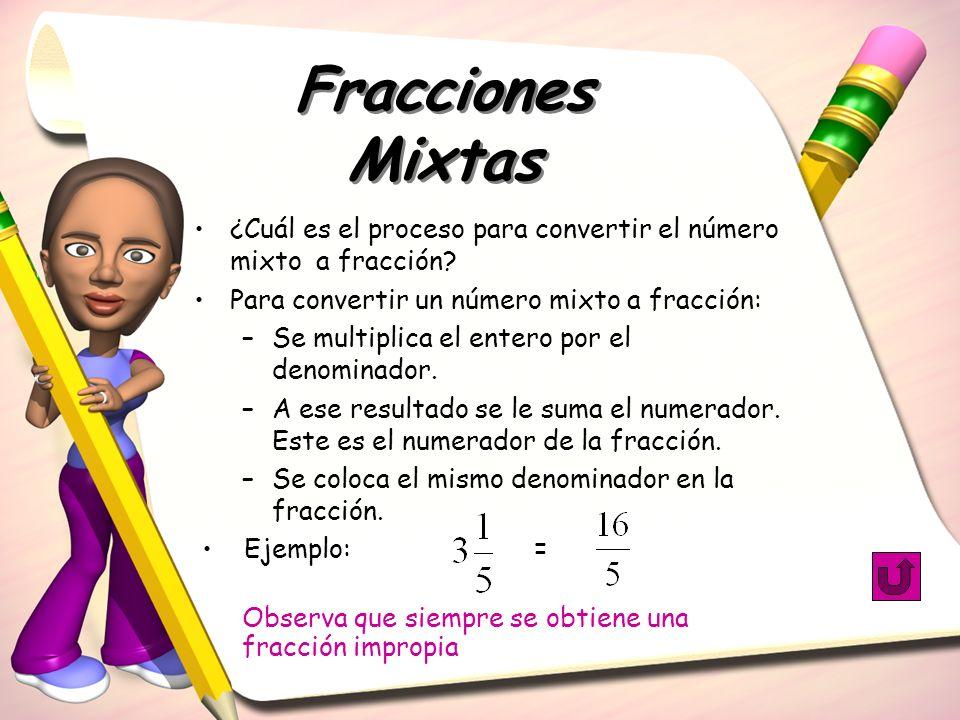 ¿Cuál es el proceso para convertir el número mixto a fracción? Para convertir un número mixto a fracción: –Se multiplica el entero por el denominador.