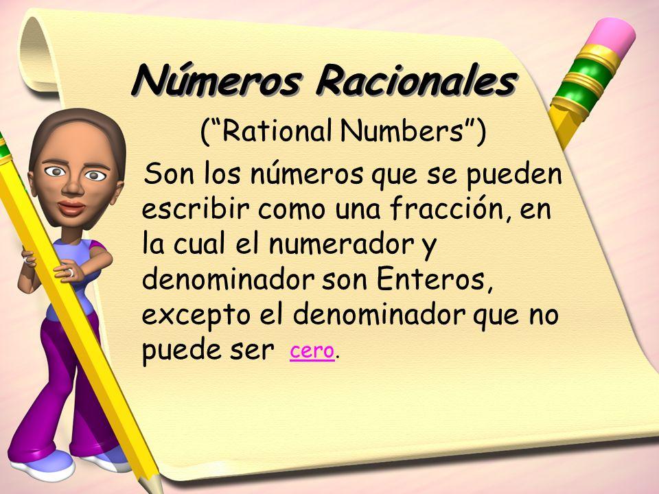 (Rational Numbers) Son los números que se pueden escribir como una fracción, en la cual el numerador y denominador son Enteros, excepto el denominador