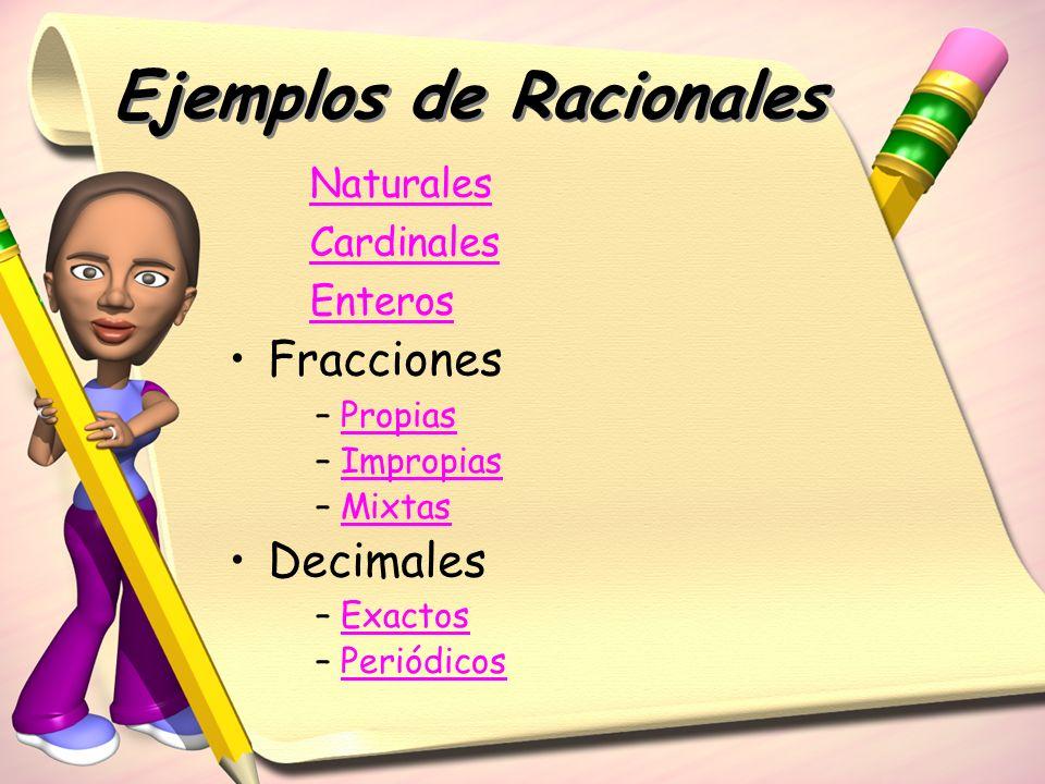 Ejemplos de Racionales Fracciones Decimales – PropiasPropias – ImpropiasImpropias – MixtasMixtas – ExactosExactos – PeriódicosPeriódicos Naturales Car