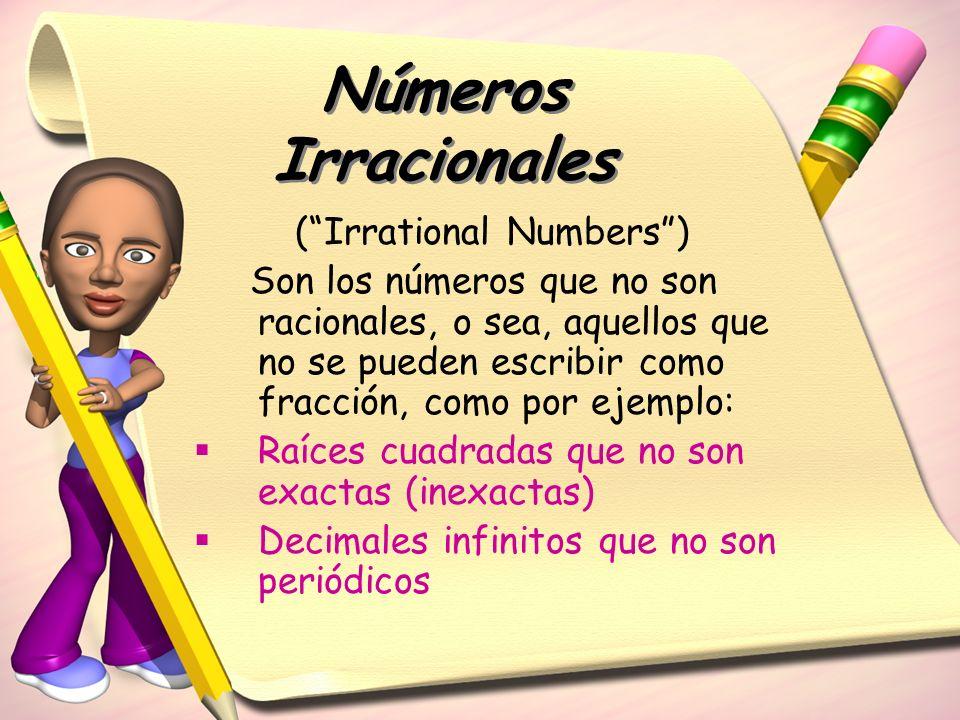 (Irrational Numbers) Son los números que no son racionales, o sea, aquellos que no se pueden escribir como fracción, como por ejemplo: Raíces cuadrada