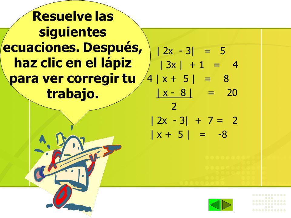 Resuelve las siguientes ecuaciones. Después, haz clic en el lápiz para ver corregir tu trabajo. | 2x - 3| = 5 | 3x | + 1 = 4 4 | x + 5 | = 8 | x - 8 |