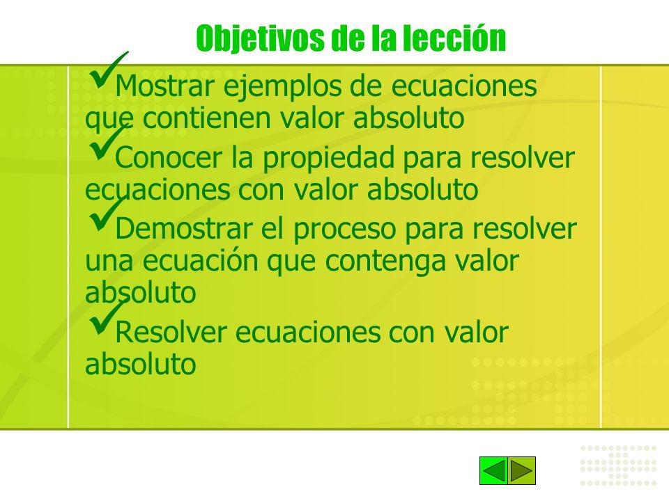 Objetivos de la lección Mostrar ejemplos de ecuaciones que contienen valor absoluto Conocer la propiedad para resolver ecuaciones con valor absoluto D