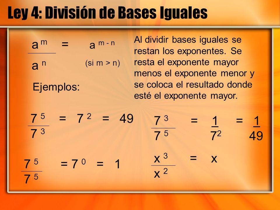 Ley 4: División de Bases Iguales 7 3 = 1 = 1 7 5 7 2 49 7 5 = 7 2 = 49 7 3 7 5 = 7 0 = 1 7 5 x 3 = x x 2 a m = a m - n a n (si m > n) Ejemplos: Al div