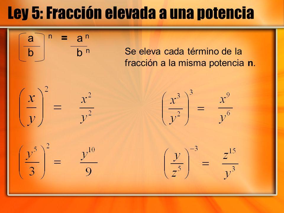 Ley 5: Fracción elevada a una potencia a n = a n b b n Se eleva cada término de la fracción a la misma potencia n.