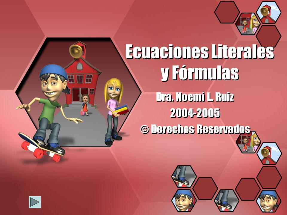 Ecuaciones Literales y Fórmulas Dra. Noemí L. Ruiz 2004-2005 © Derechos Reservados Dra. Noemí L. Ruiz 2004-2005 © Derechos Reservados