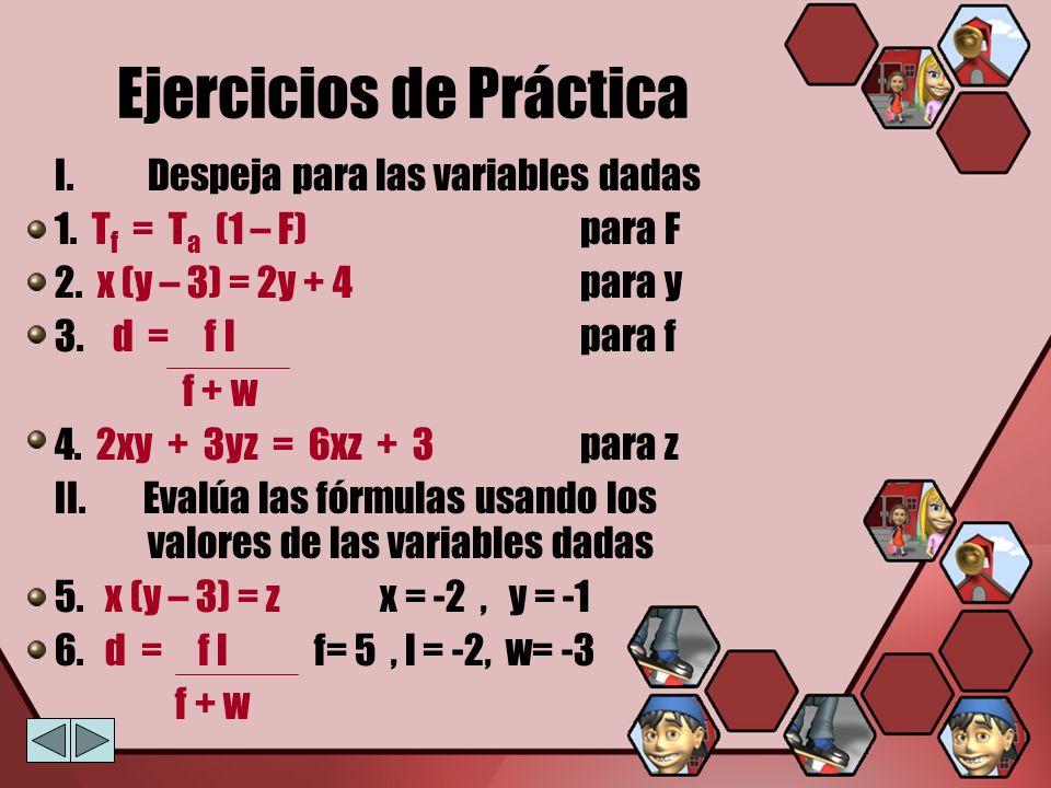 Ejercicios de Práctica I.Despeja para las variables dadas 1. T f = T a (1 – F) para F 2. x (y – 3) = 2y + 4 para y 3. d = f l para f f + w 4. 2xy + 3y