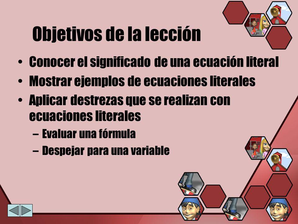 Objetivos de la lección Conocer el significado de una ecuación literal Mostrar ejemplos de ecuaciones literales Aplicar destrezas que se realizan con