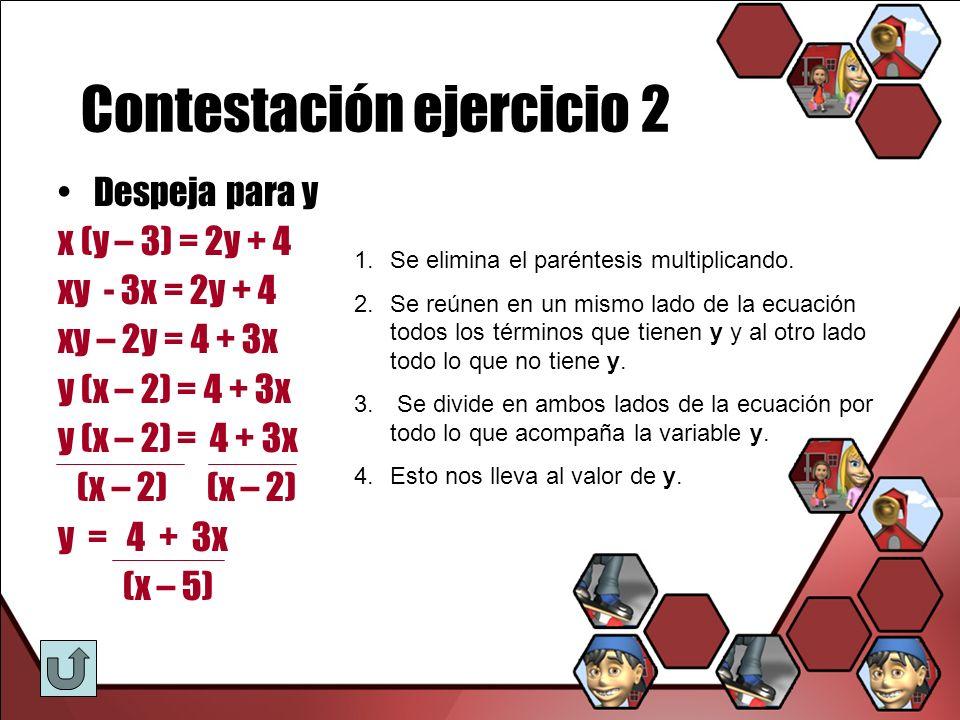 Contestación ejercicio 2 Despeja para y x (y – 3) = 2y + 4 xy - 3x = 2y + 4 xy – 2y = 4 + 3x y (x – 2) = 4 + 3x (x – 2) (x – 2) y = 4 + 3x (x – 5) 1.S
