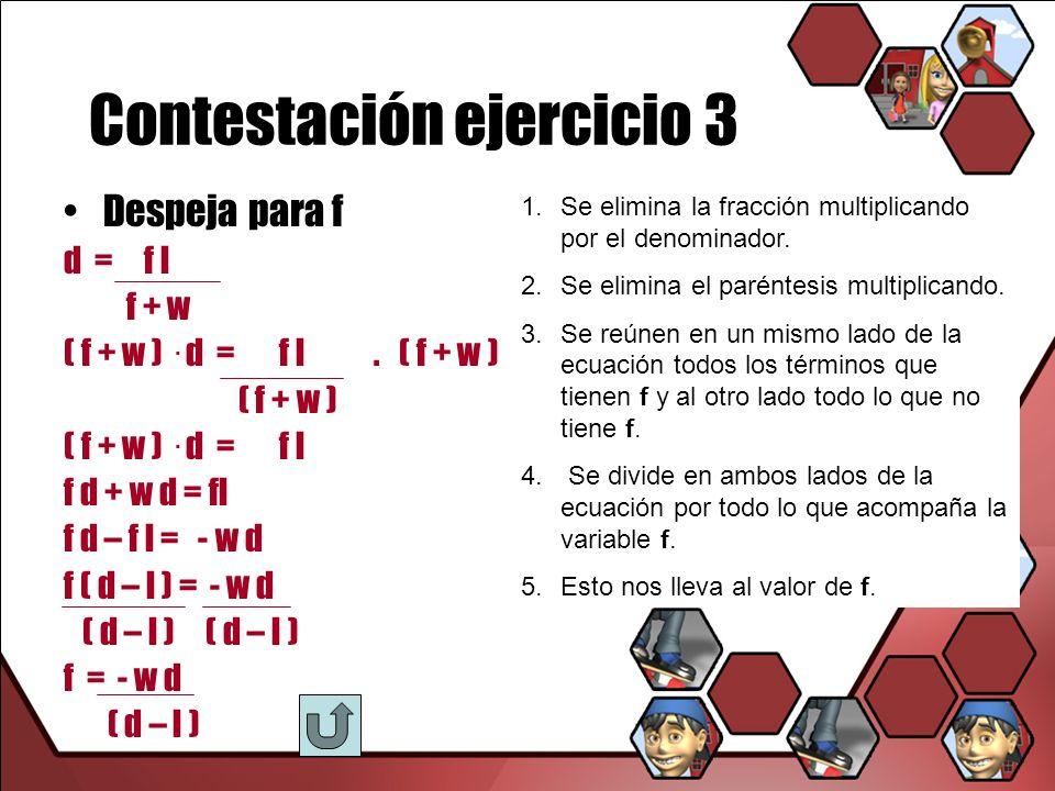Contestación ejercicio 3 Despeja para f d = f l f + w ( f + w ). d = f l. ( f + w ) ( f + w ) ( f + w ). d = f l f d + w d = fl f d – f l = - w d f (