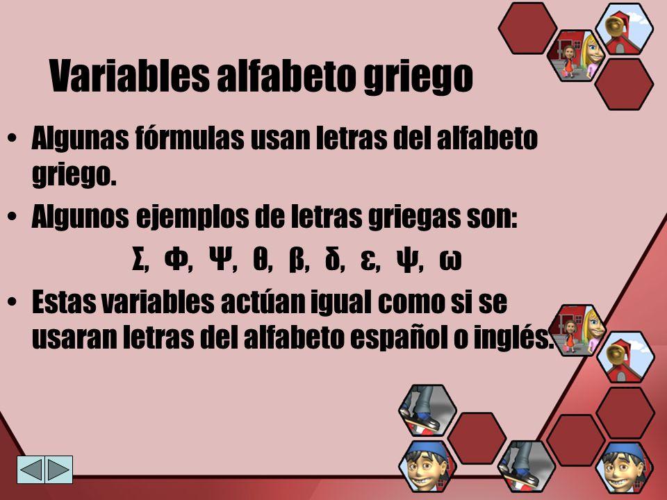 Variables alfabeto griego Algunas fórmulas usan letras del alfabeto griego. Algunos ejemplos de letras griegas son: Σ, Φ, Ψ, θ, β, δ, ε, ψ, ω Estas va