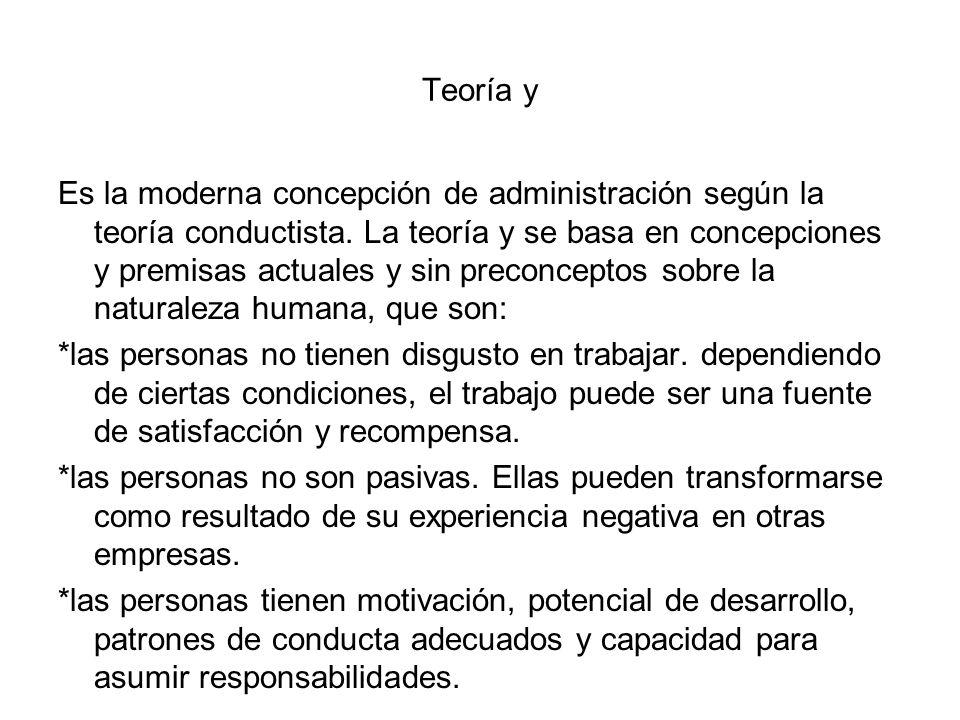 Teoría y Es la moderna concepción de administración según la teoría conductista. La teoría y se basa en concepciones y premisas actuales y sin preconc