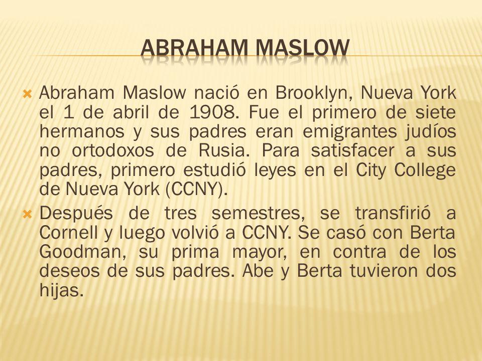 Abraham Maslow nació en Brooklyn, Nueva York el 1 de abril de 1908. Fue el primero de siete hermanos y sus padres eran emigrantes judíos no ortodoxos