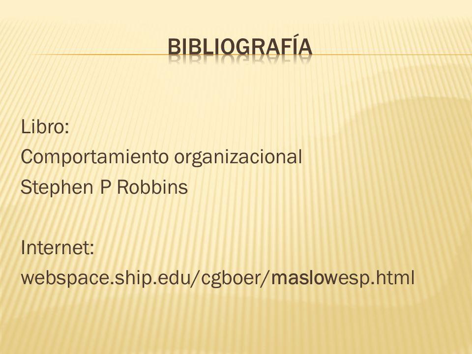 Libro: Comportamiento organizacional Stephen P Robbins Internet: webspace.ship.edu/cgboer/maslowesp.html
