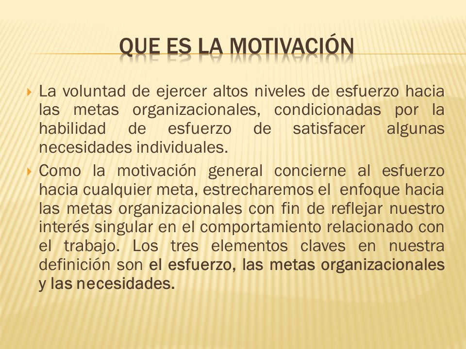 La voluntad de ejercer altos niveles de esfuerzo hacia las metas organizacionales, condicionadas por la habilidad de esfuerzo de satisfacer algunas ne