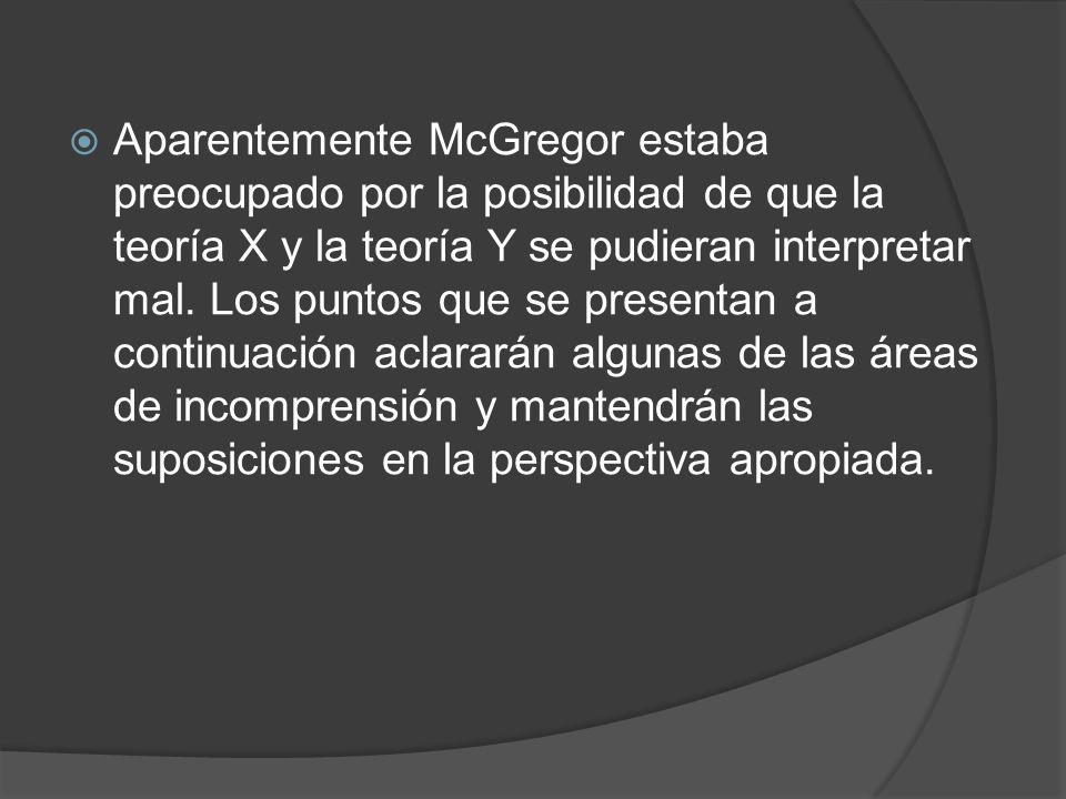 Aparentemente McGregor estaba preocupado por la posibilidad de que la teoría X y la teoría Y se pudieran interpretar mal.