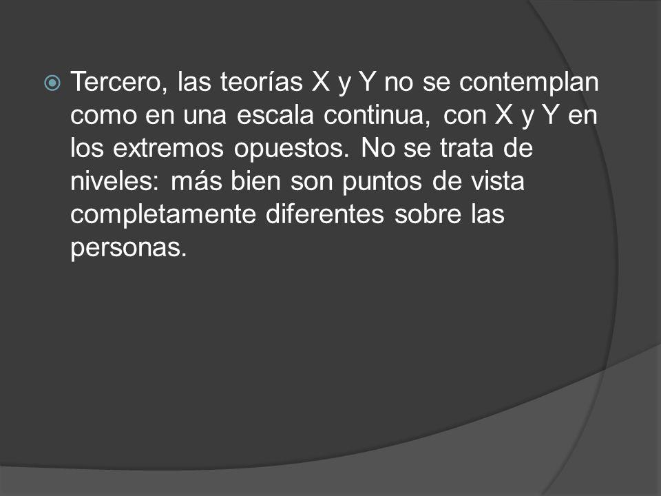 Tercero, las teorías X y Y no se contemplan como en una escala continua, con X y Y en los extremos opuestos.