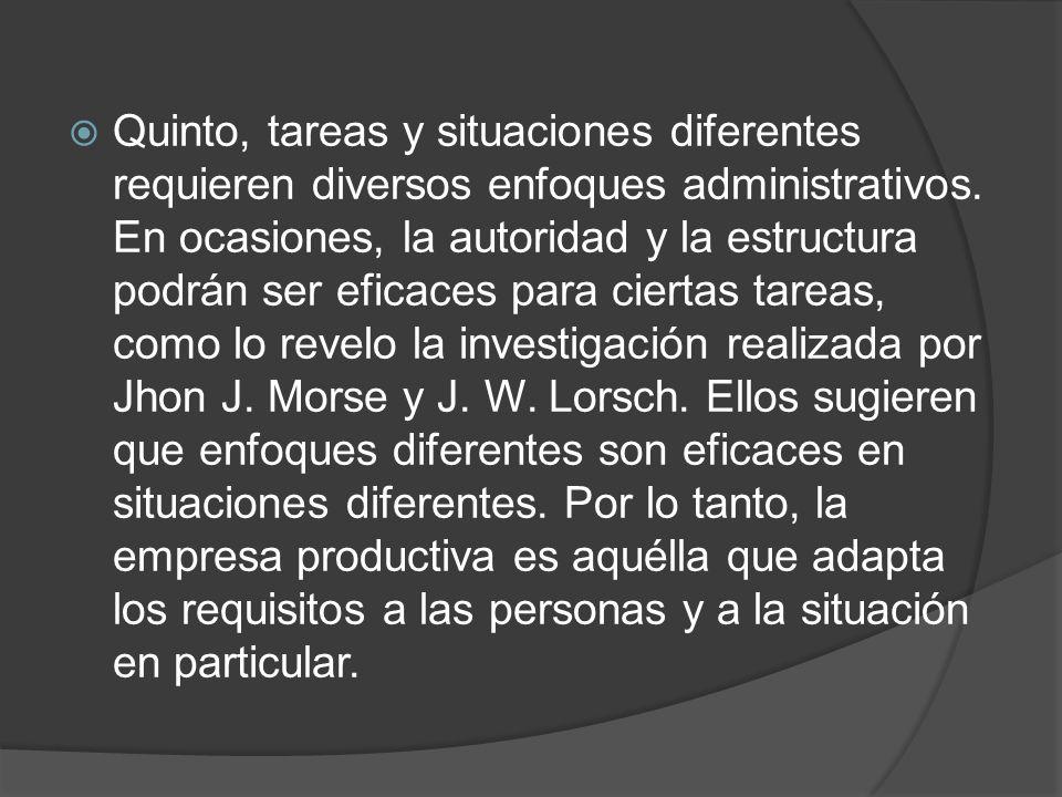 Quinto, tareas y situaciones diferentes requieren diversos enfoques administrativos.