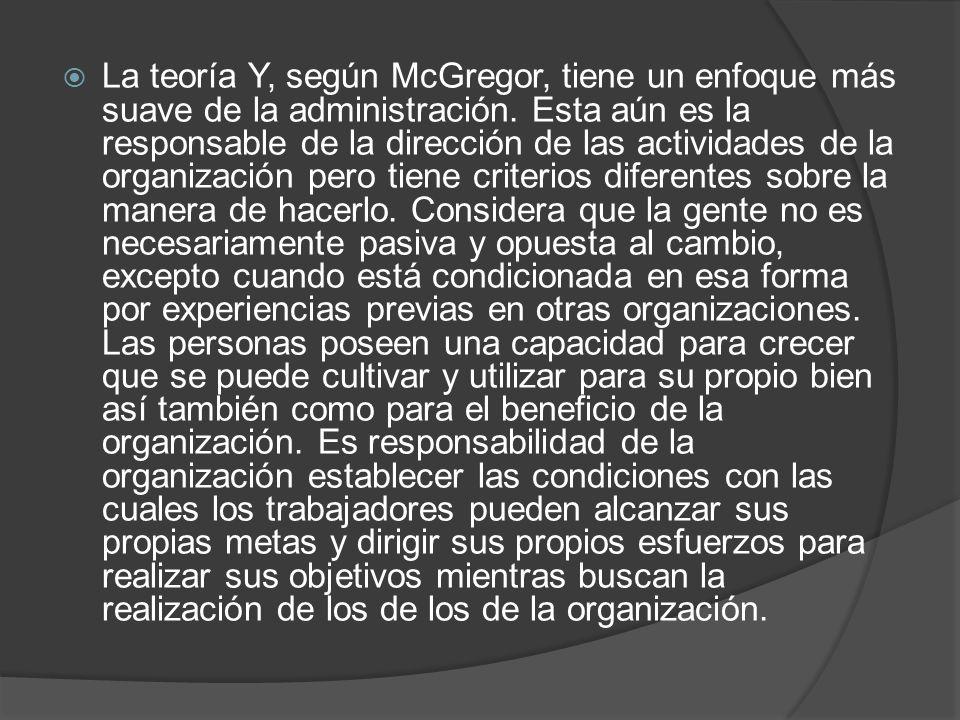 La teoría Y, según McGregor, tiene un enfoque más suave de la administración.