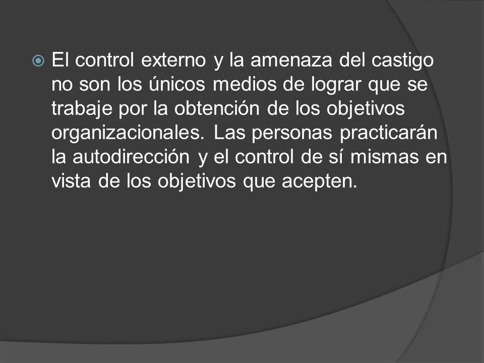 El control externo y la amenaza del castigo no son los únicos medios de lograr que se trabaje por la obtención de los objetivos organizacionales.
