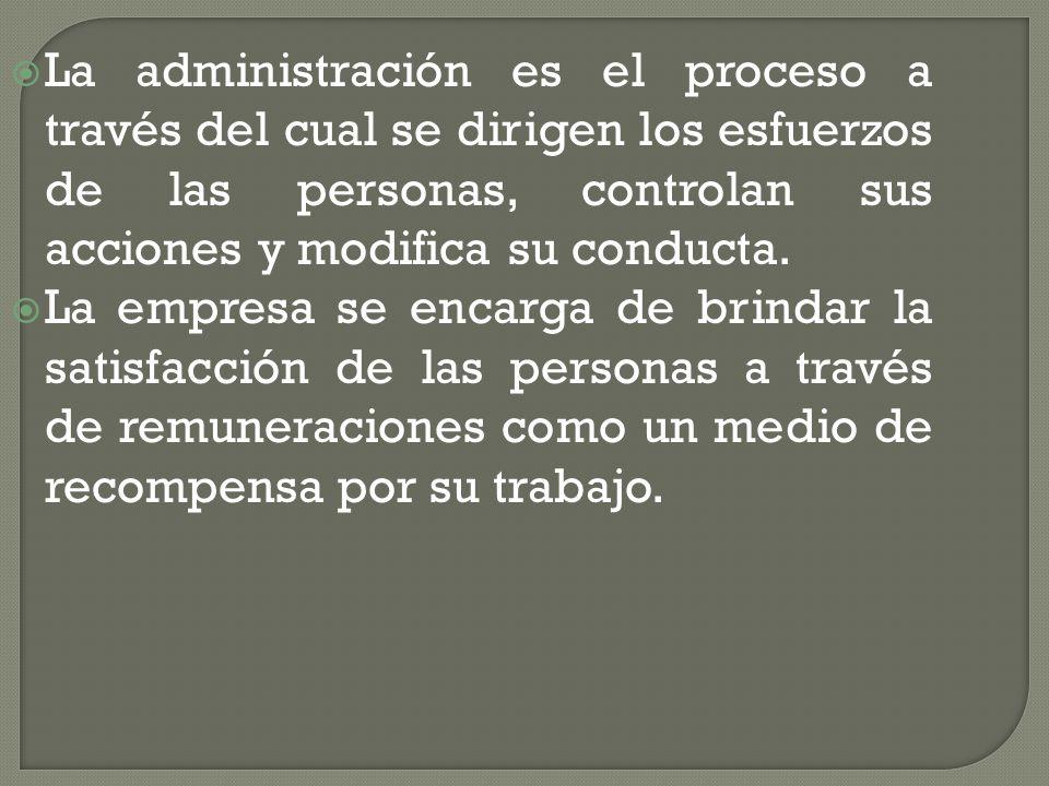 La administración es el proceso a través del cual se dirigen los esfuerzos de las personas, controlan sus acciones y modifica su conducta.