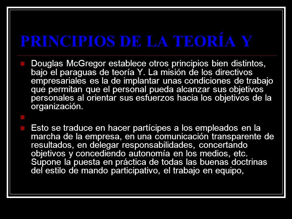 PRINCIPIOS DE LA TEORÍA Y Douglas McGregor establece otros principios bien distintos, bajo el paraguas de teoría Y. La misión de los directivos empres