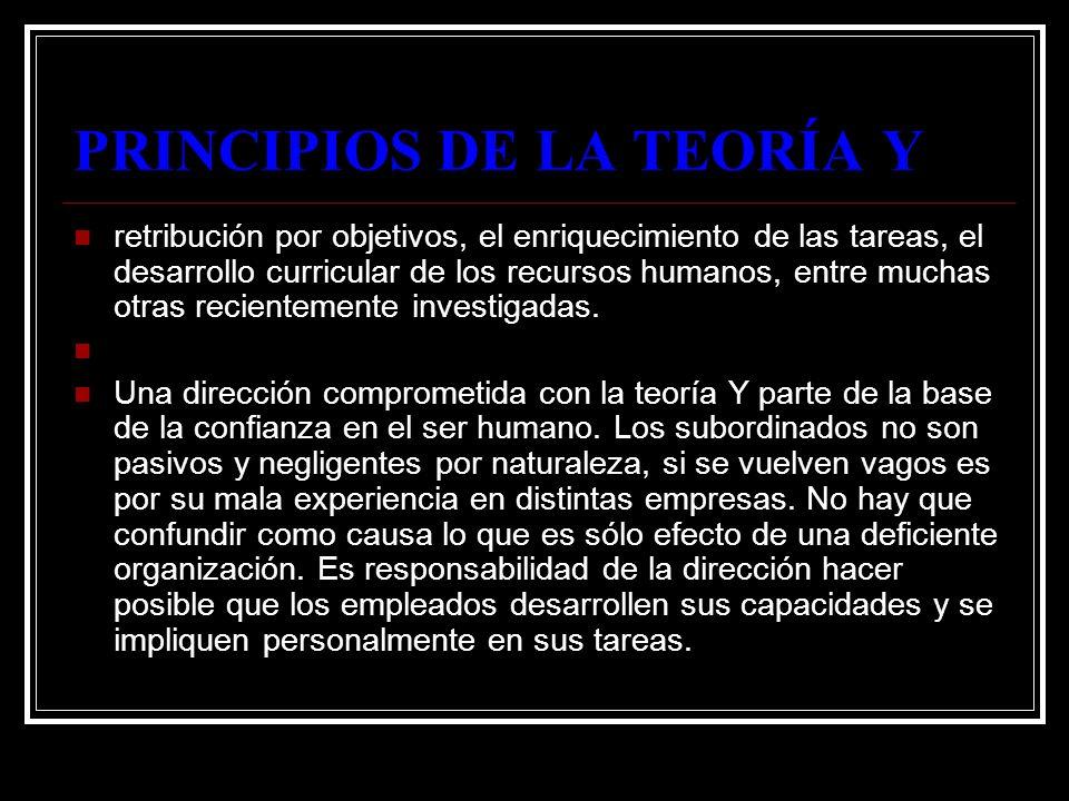 PRINCIPIOS DE LA TEORÍA Y retribución por objetivos, el enriquecimiento de las tareas, el desarrollo curricular de los recursos humanos, entre muchas