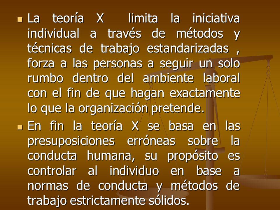 Teoría Y Según la teoría conductista es la concepción moderna de la administración, su visión no ataca de forma arrogante la conducta de los individuos.
