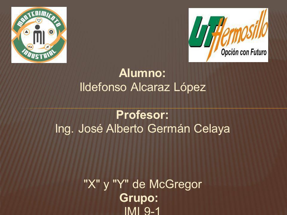 Alumno: Ildefonso Alcaraz López Profesor: Ing. José Alberto Germán Celaya