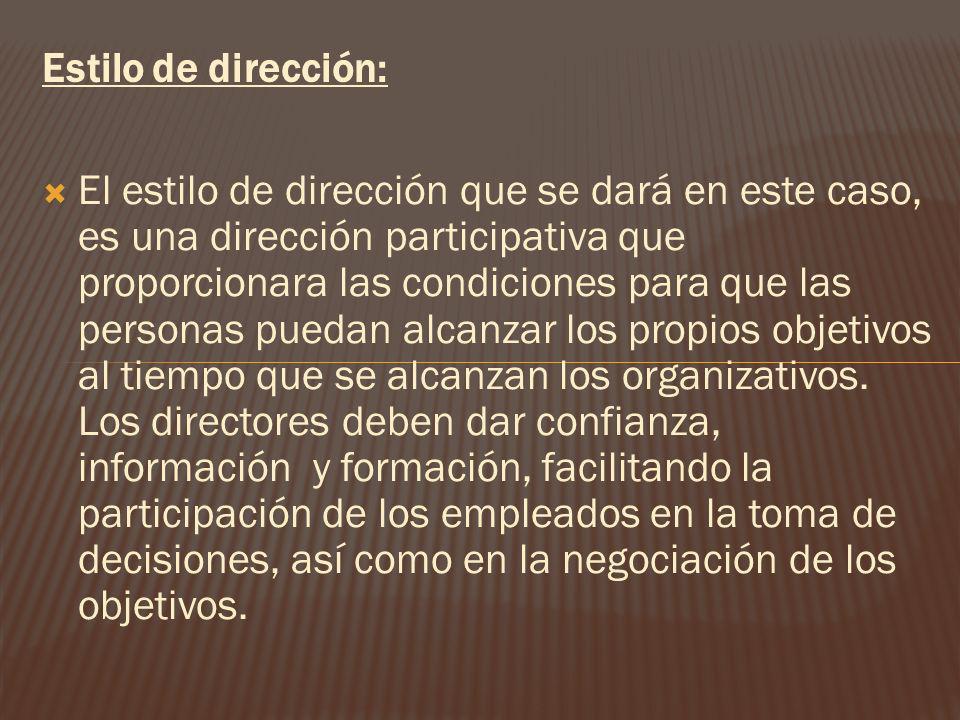 Estilo de dirección: El estilo de dirección que se dará en este caso, es una dirección participativa que proporcionara las condiciones para que las pe