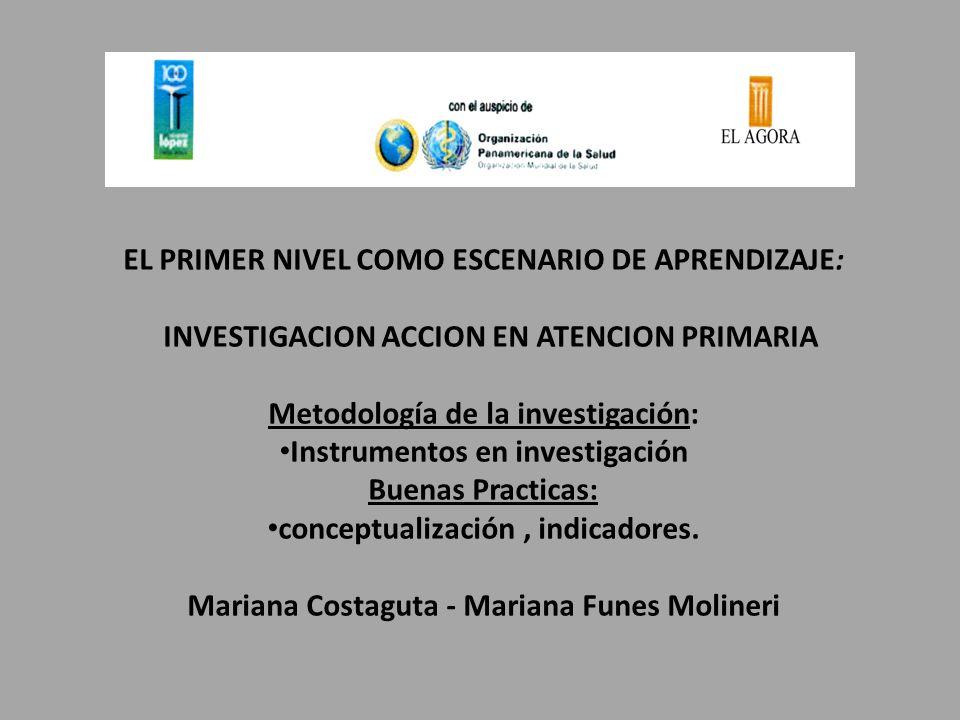 EL PRIMER NIVEL COMO ESCENARIO DE APRENDIZAJE: INVESTIGACION ACCION EN ATENCION PRIMARIA Metodología de la investigación: Instrumentos en investigació