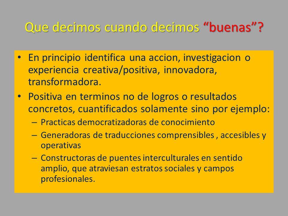 Que decimos cuando decimos buenas? En principio identifica una accion, investigacion o experiencia creativa/positiva, innovadora, transformadora. Posi