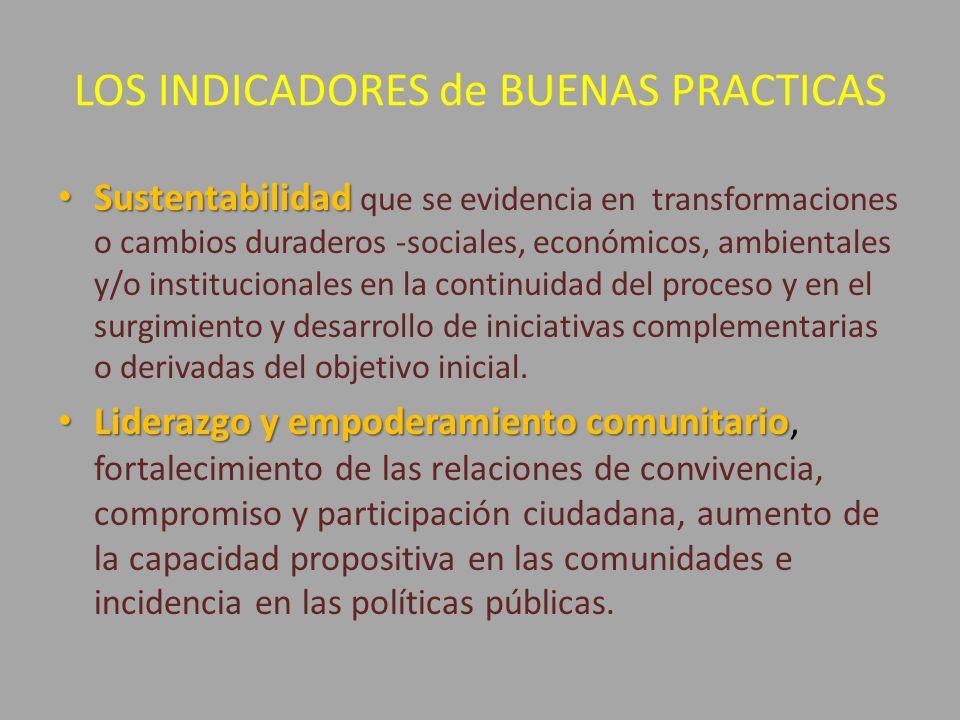 LOS INDICADORES de BUENAS PRACTICAS Sustentabilidad Sustentabilidad que se evidencia en transformaciones o cambios duraderos -sociales, económicos, am