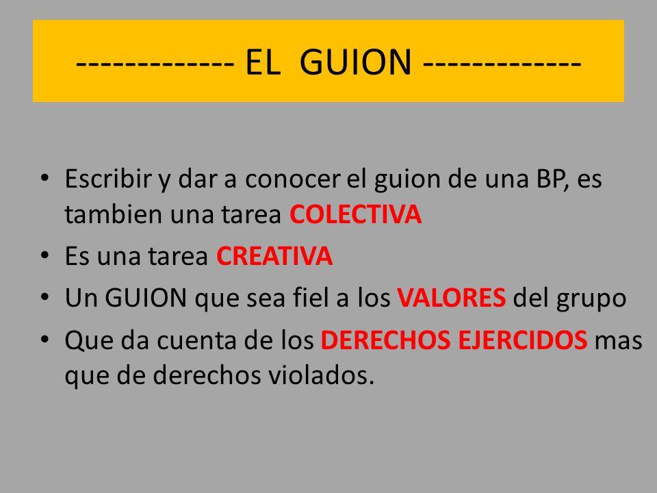 ------------- EL GUION ------------- Escribir y dar a conocer el guion de una BP, es tambien una tarea COLECTIVA Es una tarea CREATIVA Un GUION que se