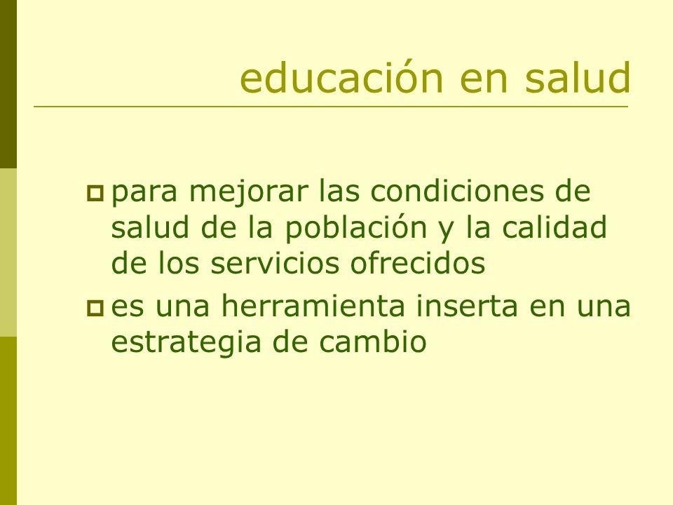 educación los problemas de salud y sus condicionantes el tipo de servicios ofrecidos son ejes del proceso educativo, fuente de conocimiento y objeto de transformación