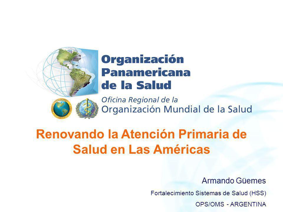 Renovando la Atención Primaria de Salud en Las Américas Armando Güemes Fortalecimiento Sistemas de Salud (HSS) OPS/OMS - ARGENTINA