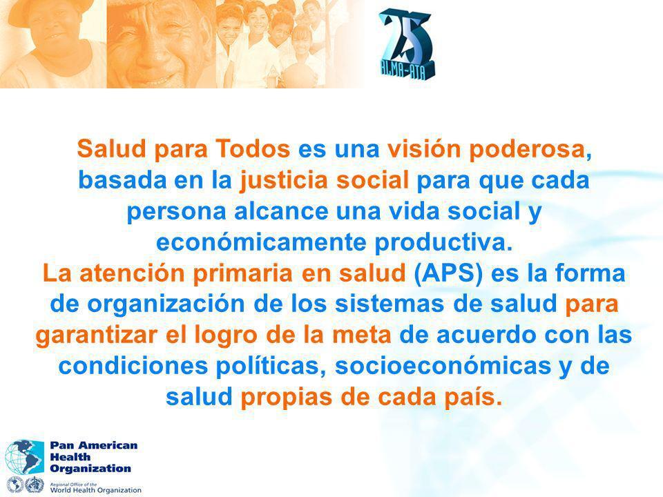 Salud para Todos es una visión poderosa, basada en la justicia social para que cada persona alcance una vida social y económicamente productiva. La at