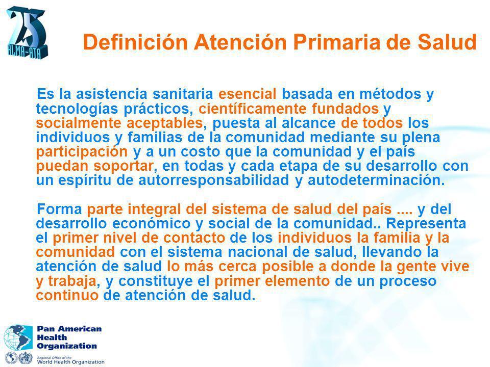 Definición Atención Primaria de Salud Es la asistencia sanitaria esencial basada en métodos y tecnologías prácticos, científicamente fundados y social